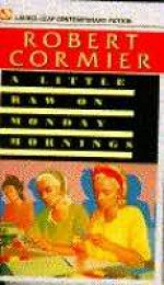 A Little Raw on Monday Mornings - Robert Cormier