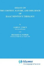 Essays on the Context, Nature, and Influence of Isaac Newton S Theology - James E. Force, Richard H. Popkin
