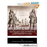 Anne Bonny & Mary Read: The Golden Age of Piracy's Most Famous Women - Charles River Editors