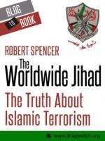 The Worldwide Jihad: The Truth About Islamic Terrorism - Robert Spencer