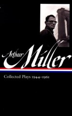 Collected Plays 1944-1961 (Library of America #163) - Arthur Miller, Tony Kushner