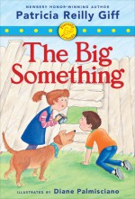 Fiercely and Friends: The Big Something - Patricia Reilly Giff, Diane Palmisciano