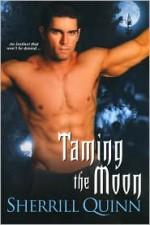 Taming the Moon - Sherrill Quinn