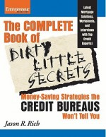 The Complete Book of Dirty Little Secrets: Money-Saving Strategies the Credit Bureaus Won't Tell You - Jason R. Rich
