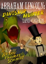 Land Of Legends (Abraham Lincoln Dinosaur Hunter 1) - Bryan Thomas Schmidt