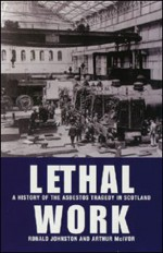 Lethal Work: A History of the Asbestos Tragedy in Scotland - Ronald Johnston, Arthur McIvor