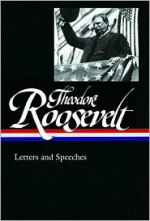 Letters and Speeches (Library of America #154) - Theodore Roosevelt, Louis Auchincloss