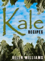 Kale Recipes: Quick Easy And Delicious Superfood Kale Recipes - Helen Williams