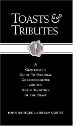 Toasts & Tributes: A Gentleman's Guide to Personal Correspondence and the Noble Tradition of the Toast (Gentlemanners Book) - John Bridges, Bryan Curtis