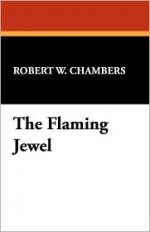 The Flaming Jewel - Robert W. Chambers