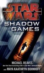 Shadow Games - Michael Reaves, Maya Kaathryn Bohnhoff