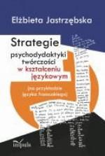 Strategie psychodydaktyki twórczości w kształceniu językowym - Elżbieta Jastrzębska