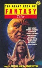 Giant Book of Fantasy Tales: Fantasy Stories from the Greatest Writers of Modern Fantasy Including Clive Barker, Neil Gaiman And Many More - Stephen Jones, Ramsey Campbell, Brian Lumley, Charles L. Grant, Janet Fox, David Sutton, Peter James, Kim Newman, Neil Gaiman, Clive Barker