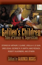 Galileo's Children: Tales of Science vs. Superstition - Ursula K. Le Guin, Arthur C. Clarke, Mike Resnick, Robert Silverberg, George R.R. Martin, Keith Roberts, James Tiptree Jr., Gardner R. Dozois, Brendan DuBois, Edgar Pangborn, Greg Egan, James Alan Gardner, Paul Park, Chris Lawson