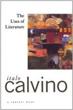 The Uses of Literature - Italo Calvino, Patrick Creagh