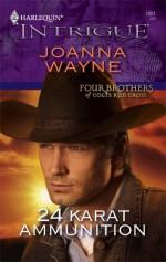 24 Karat Ammunition (Four Brothers of Colts Run Cross #1) - Joanna Wayne