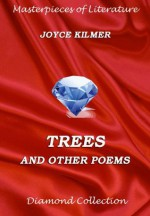 Trees And Other Poems (Masterpieces of Literature) - Joyce Kilmer