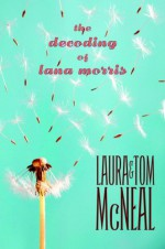 The Decoding of Lana Morris - Laura McNeal, Tom McNeal