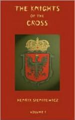 The Knights of the Cross - Volume 1 - Henryk Sienkiewicz