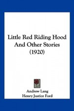Little Red Riding Hood and Other Stories - Andrew Lang, Henry Justice Ford, George Percy Hood