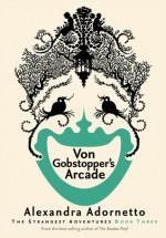 Von Gobstopper's Arcade - Alexandra Adornetto