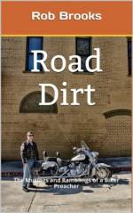 Road Dirt- The Musings & Ramblings of a Biker Preacher - Rob Brooks