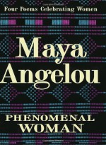 Phenomenal Woman: Four Poems Celebrating Women - Maya Angelou
