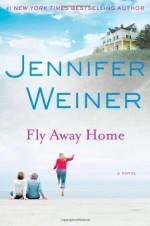 Fly Away Home - Jennifer Weiner
