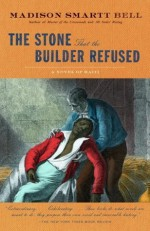 The Stone that the Builder Refused: A Novel of Haiti (Vintage) - Madison Smartt Bell
