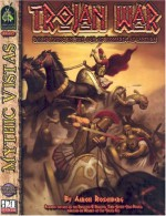 Mythic Vistas: The Trojan War (Mythic Vistas) - Aaron Rosenberg, James Ryman
