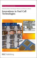 Innovations in Fuel Cell Technologies - Robert Steinberger-Wilckens, Julian C.R. Hunt, Mark Cassidy, Werner Lehnert, Matti Valkiaianen, Maria Smolander, Michael Stelter, Bert Rietveld, Paulo Emilio V. De Miranda, Ludwig Jorissen, Laurie Peter, Ferdi Schuth, Heinz Frei