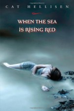When the Sea is Rising Red - Cat Hellisen