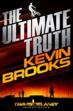 The Ultimate Truth: A Travis Delaney Mystery - Kevin Brooks