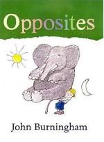 Opposites (First Steps Board Books) - John Burningham