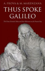 Thus Spoke Galileo: The Great Scientist's Ideas and Their Relevance to the Present Day - Andrea Frova, Mariapiera Marenzana, James H. McManus