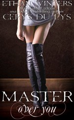 Master Over You: A Dark Romance Novel (Extended Version, Author's Preferred Text) - Cerys du Lys, Ethan Winters