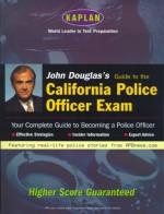 John Douglas's Guide to the California Police Officer Exam - Kaplan Inc., John E. (Edward) Douglas
