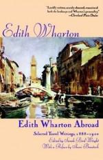Edith Wharton Abroad: Selected Travel Writings, 1888-1920 - Edith Wharton, Sarah Bird Wright