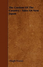 The Custom of the Country - Tales of New Japan - Hugh Fraser
