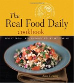 The Real Food Daily Cookbook: Really Fresh, Really Good, Really Vegetarian - Ann Gentry, Anthony Head