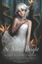 So Silver Bright - Lisa Mantchev
