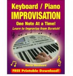 Keyboard / Piano Improvisation One Note at a Time - Learn to Improvise From Scratch! - Martin Woodward