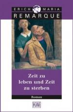 Zeit zu leben und Zeit zu sterben: Roman (German Edition) - Erich Maria Remarque