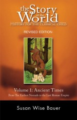 Ancient Times: From the Earliest Nomads to the Last Roman Emperor - Susan Wise Bauer, Jeff West