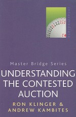 Understanding the Contested Auction - Ron Klinger, Andrew Kambites