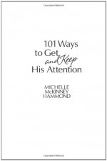 101 Ways to Get and Keep His Attention - Michelle McKinney Hammond