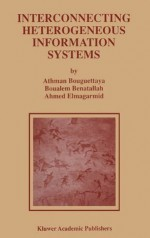 Interconnecting Heterogeneous Information Systems (Advances in Database Systems) - Athman Bouguettaya, Boualem Benatallah, Ahmed K. Elmagarmid