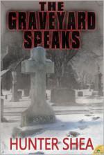 The Graveyard Speaks - Hunter Shea