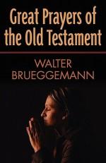 Great Prayers of the Old Testament - Walter Brueggemann