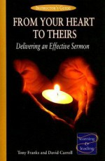 From Your Heart to Theirs Instructor's Guide: Delivering an Effective Sermon - Tony Franks, David Carroll
